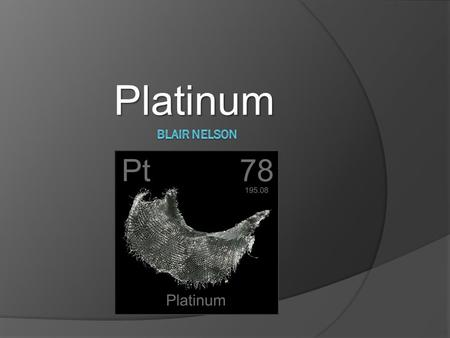 Platinum. History  Not widely recognized until the 16 th century  Spanish Conquistadors discovered it in Colombia  Couldn't separate gold from Platinum,