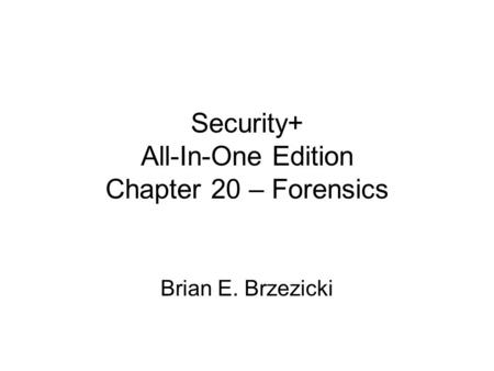 Security+ All-In-One Edition Chapter 20 – Forensics Brian E. Brzezicki.