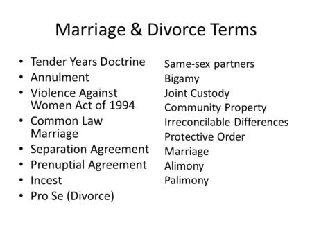 Marriage & Divorce Terms Tender Years Doctrine Annulment Violence Against Women Act of 1994 Common Law Marriage Separation Agreement Prenuptial Agreement.