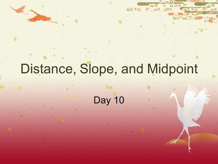 Distance, Slope, and Midpoint Day 10. Day 10 Math Review.
