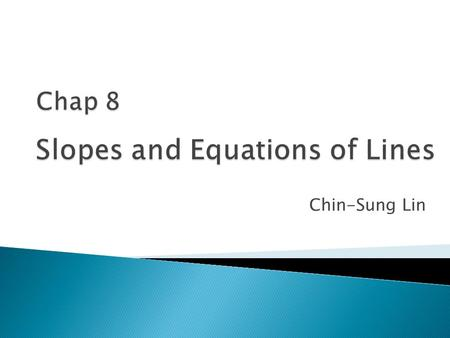 Chin-Sung Lin. Mr. Chin-Sung Lin  Distance Formula  Midpoint Formula  Slope Formula  Parallel Lines  Perpendicular Lines.