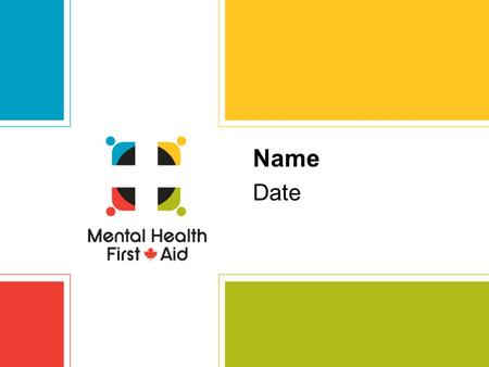 Mental Health First Aid Canada Name Date. Mental Health First Aid Canada What is MHFA? The help provided to a person developing a mental health problem.