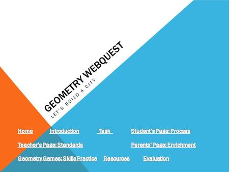 Geometry Webquest Home Introduction Task Student's Page: Process