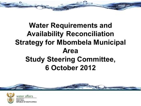 Water Requirements and Availability Reconciliation Strategy for Mbombela Municipal Area Study Steering Committee, 6 October 2012.
