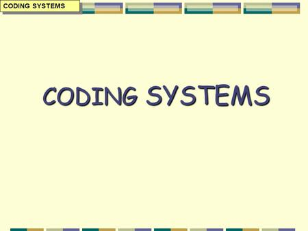 CODING SYSTEMS CODING SYSTEMS CODING SYSTEMS. CHARACTERS CHARACTERS digits: 0 – 9 (numeric characters) letters: alphabetic characters punctuation marks: