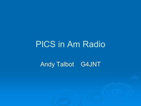 PICS in Am Radio Andy Talbot G4JNT. SO what is this magic device ?  The PIC processor is a Single Chip with Input and Output lines that can be programmed.