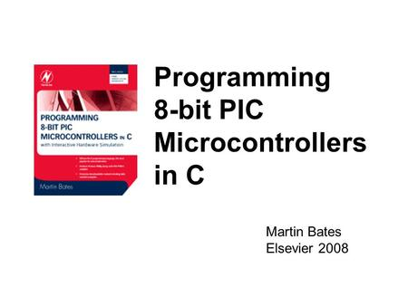 Programming 8-bit PIC Microcontrollers in C Martin Bates Elsevier 2008.