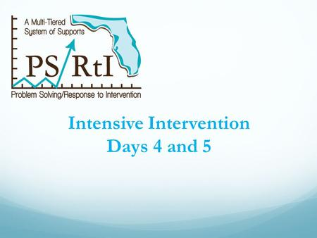 Intensive Intervention <strong>Days</strong> 4 and 5. Introductions Who we are Who you are Determine a table theme.