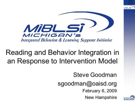 Reading and Behavior Integration in an Response to Intervention Model Steve Goodman February 6, 2009 New Hampshire.