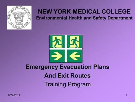 6/27/20111 Emergency Evacuation Plans And Exit Routes Training Program NEW YORK MEDICAL COLLEGE Environmental Health and Safety Department.