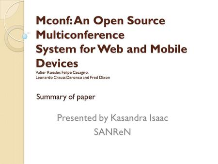 Mconf: An Open Source Multiconference System for Web and Mobile Devices Valter Roesler, Felipe Cecagno, Leonardo Crauss Daronco and Fred Dixon Summary.