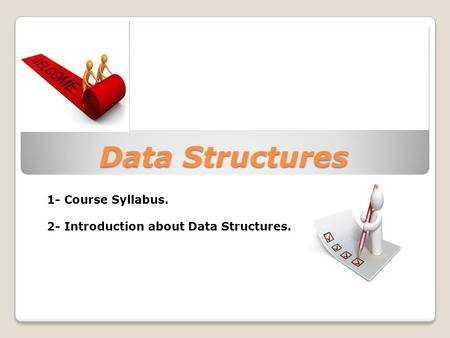 Data Structures 1- Course Syllabus. 2- Introduction about Data Structures.