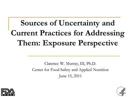 Sources of Uncertainty and Current Practices for Addressing Them: Exposure Perspective Clarence W. Murray, III, Ph.D. Center for Food Safety and Applied.