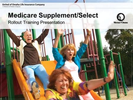 Medicare Supplement/Select Rollout Training Presentation.