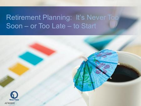 Retirement Planning: It's Never Too Soon – or Too Late – to Start AFN5600.