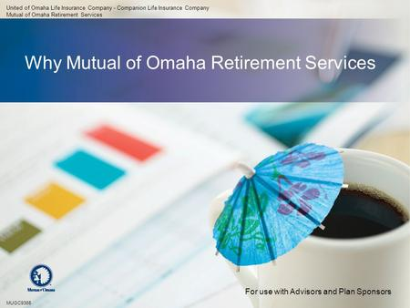 Why Mutual of Omaha Retirement Services United of Omaha Life Insurance Company - Companion Life Insurance Company Mutual of Omaha Retirement Services MUGC9365.