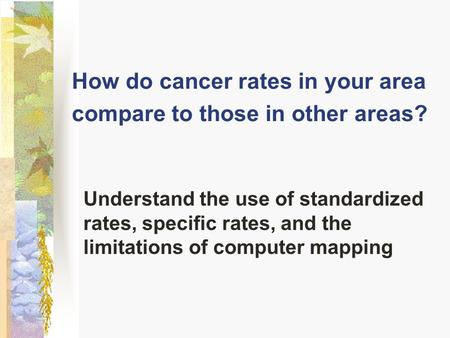 How do cancer rates in your area compare to those in other areas?