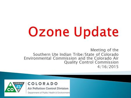Meeting of the Southern Ute Indian Tribe/State of Colorado Environmental Commission and the Colorado Air Quality Control Commission 4/16/2015.