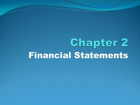 Chapter 2 Financial Statements.