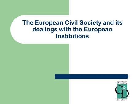 The European Civil Society and its dealings with the European Institutions.