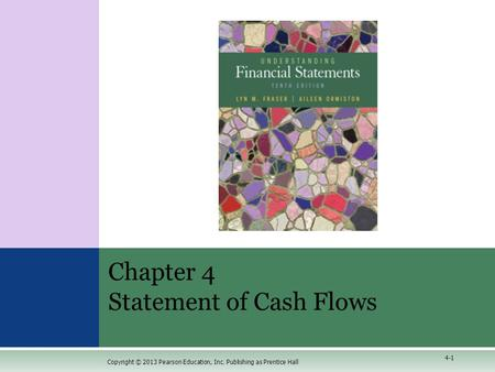 Copyright © 2013 Pearson Education, Inc. Publishing as Prentice Hall Chapter 4 Statement of Cash Flows 4-1.