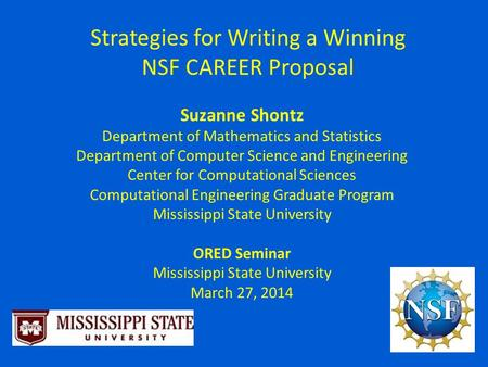 Strategies for <strong>Writing</strong> a Winning NSF CAREER <strong>Proposal</strong> Suzanne Shontz Department of Mathematics and Statistics Department of Computer Science and Engineering.