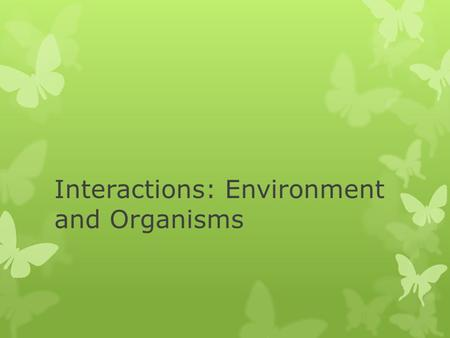 Interactions: Environment and Organisms. Ecological Concepts  Environment  Limiting factors.