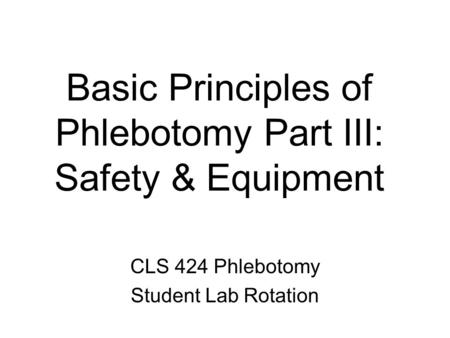 Basic Principles of Phlebotomy Part III: Safety & Equipment