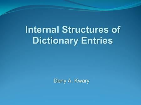 Deny A. Kwary Internal Structures of Dictionary Entries.