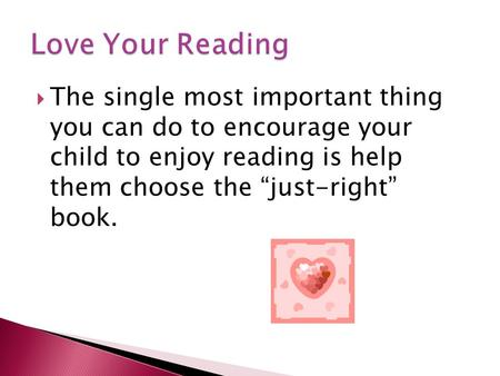 " The single most important thing you can do to encourage your child to enjoy reading is help them choose the ""just-right"" book."
