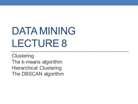 DATA MINING LECTURE 8 Clustering The k-means algorithm