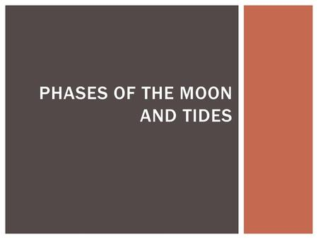 PHASES OF THE MOON AND TIDES.  Today we will…  Learn about phases of the Moon  Practice drawing the phases OBJECTIVES.