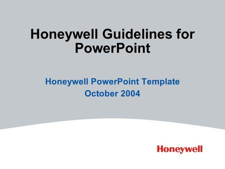 Honeywell Guidelines for PowerPoint Honeywell PowerPoint Template October 2004.