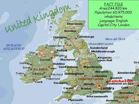 FACT FILE Area:244.820 km Population: 60.975.000 inhabitants Language: English Capital City: London.