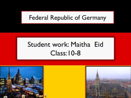 Student work: Maitha Eid Class:10-8 Federal Republic of Germany.