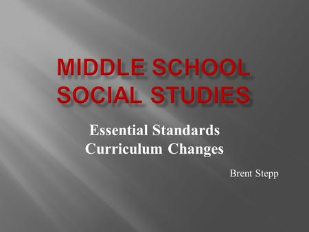Essential Standards Curriculum Changes Brent Stepp.