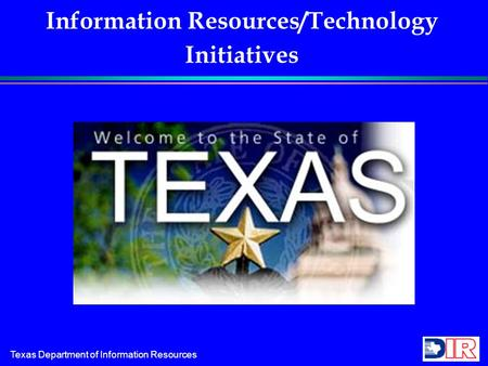 Texas Department of Information Resources Information Resources/Technology Initiatives.