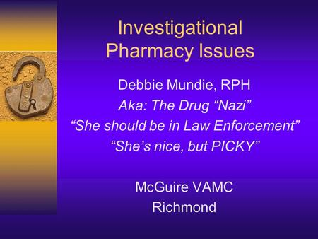"Investigational Pharmacy Issues Debbie Mundie, RPH Aka: The Drug ""Nazi"" ""She should be in Law Enforcement"" ""She's nice, but PICKY"" McGuire VAMC Richmond."