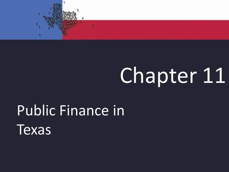 Chapter 11 Public Finance in Texas. The Budget The state constitution requires that the legislature operate within a balanced budget. The Texas budget.