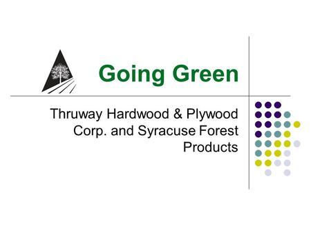 Going Green Thruway Hardwood & Plywood Corp. and Syracuse Forest Products.