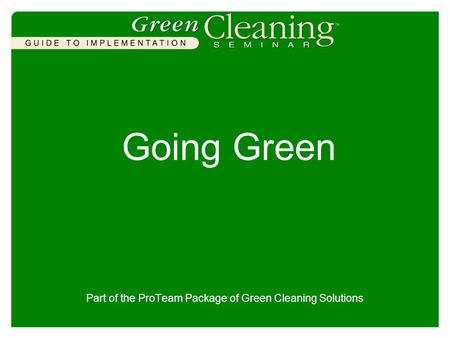 Going Green Part of the ProTeam Package of Green Cleaning Solutions.