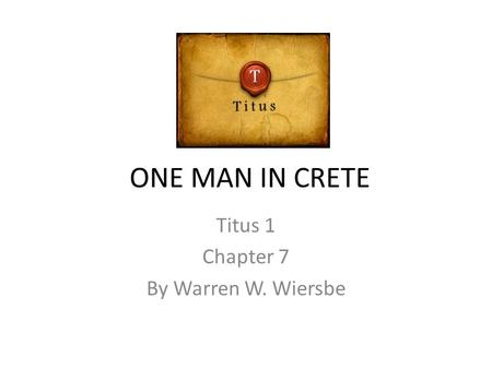 ONE MAN IN CRETE Titus 1 Chapter 7 By Warren W. Wiersbe.