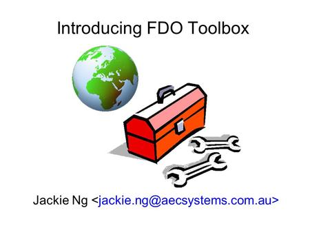 Introducing FDO Toolbox Jackie Ng. Presentation Overview What is FDO? What is FDO Toolbox? Major Features of FDO Toolbox Demos.