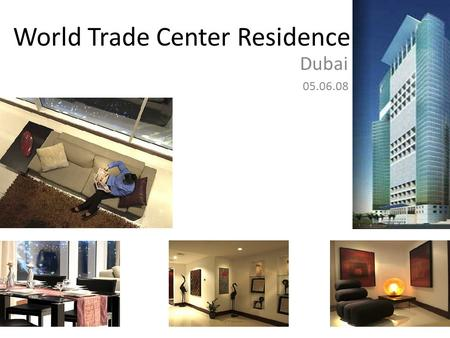 World Trade Center Residence Dubai 05.06.08. The archetype of luxury and style, World Trade Center Residence, is modern yet refined, proud yet understated,