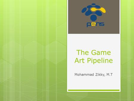 The Game Art Pipeline Mohammad Zikky, M.T. Introduction: Remember the Constraints  Year 2098, Macrosoft will release FunStation 3000, 14 million terabytes.