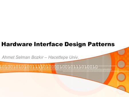 Hardware Interface Design Patterns Ahmet Selman Bozkır – Hacettepe Univ.
