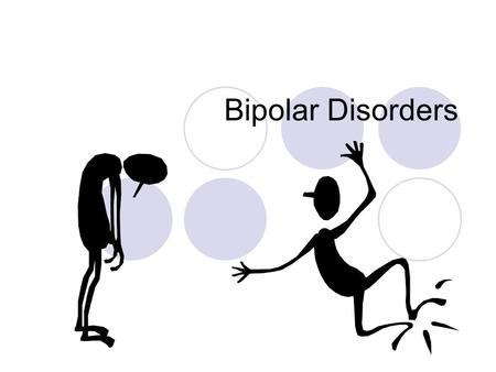 Bipolar Disorders. Lithium: works in 40-50% of patients Treats mania, hypomania, and prevents recurrences May tx depression in bipolar clients Least effective.