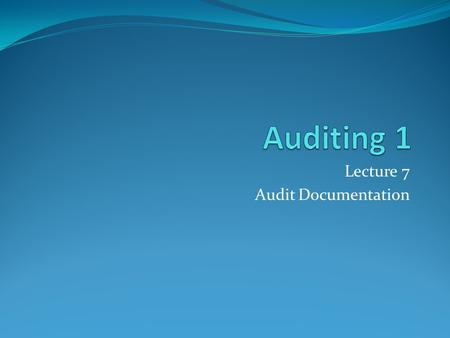 Lecture 7 Audit Documentation. It is the record of audit procedures performed, relevant audit evidence obtained and conclusions reached. The working documents.