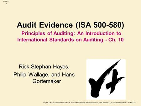 [Hayes, Dassen, Schilder and Wallage, Principles of Auditing An Introduction to ISAs, edition 2.1] © Pearson Education Limited 2007 Slide 10.1 Audit Evidence.