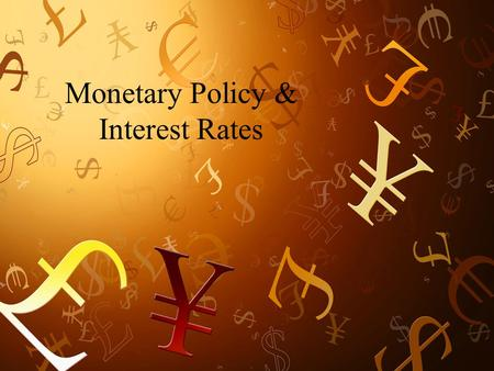 Monetary Policy & Interest Rates. Central Banks What is a central bank? Central banks began as banks to the government. Today controls the level of liquidity.
